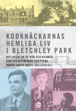 Kodknäckarnas hemliga liv i Bletchley Park : historien om de män och kvinnor som dechiffrerade den tyska koden under andra världskriget