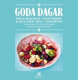 Goda dagar : fisk & skaldjur, vegetariskt & sallader, kött, desserter - enkla recept på 10, 20 och 40 minuter