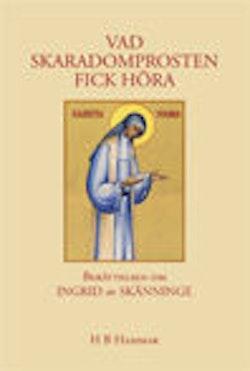 Vad skaradomprosten fick höra : berättelsen om ett helgon : Ingrid av Skänninge, Heliga Birgittas föregångare