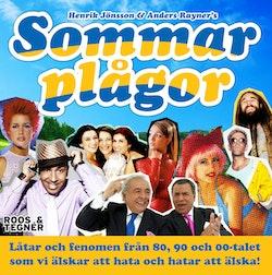 Sommarplågor : låtar och fenomen från 80, 90 och 00-talet som vi älskar att hata och hatar att älska!