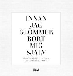 Innan jag glömmer bort mig själv : kända svenskars nekrologer, skrivna med livet i minne