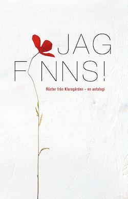 Jag finns! Röster från Klaragården - en antologi