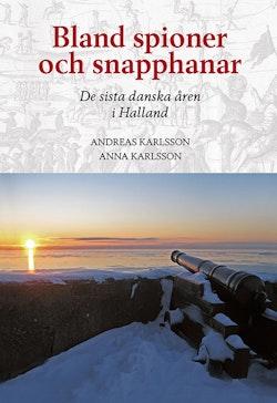 Bland spioner och snapphanar - De sista danska åren i Halland