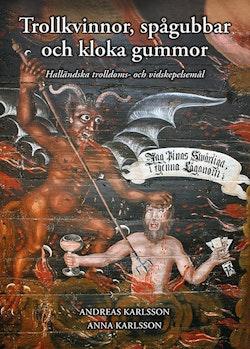 Trollkvinnor, spågubbar och kloka gummor - Halländska trolldoms- och vidskepelsemål
