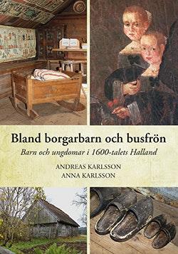 Bland borgarbarn och busfrön - Barn och ungdomar i 1600-talets Halland