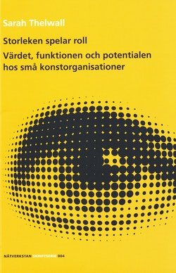 Storleken spelar roll : Värdet, funktionen och potentialen hos små konstorganisationer