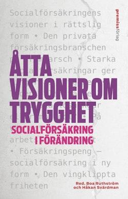 Åtta visioner om trygghet : socialförsäkring i förändring