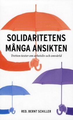 Solidaritetens många ansikten : Tretton texter om arbetsliv och omvärld
