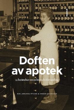Doften av apotek : 22 berättelser om en bransch i förvandling