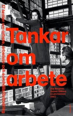Tankar om arbete : 17 texter om arbete, arbetsliv och samhällsförändring