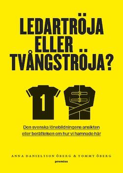 Ledartröja eller tvångströja : den svenska lönebildningens ansikten eller berättelsen om hur vi hamnade där