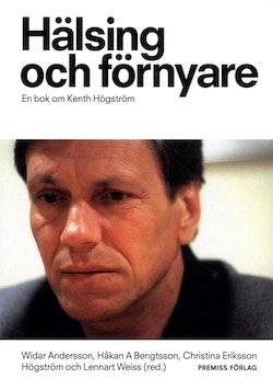 Hälsing och förnyare : en bok om Kenth Högström