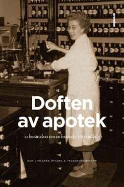 Doften av apotek : 22 berättelser om en bransch i förändring