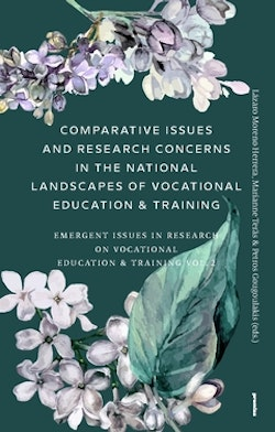 Comparative Issues and Research Concerns in the National Landscapes of Vocational Education & Training : Emergent Issues in Research on Vocational Education & Training Vol. 2