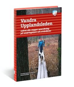 Vandra Upplandsleden : Ledens alla etapper samt förslag på vandringsturer o