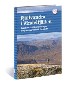 Fjällvandra i Vindelfjällen : Kungsleden mellan Ammarnäs och Hemavan och 50 andra turer i Sveriges största naturreservat