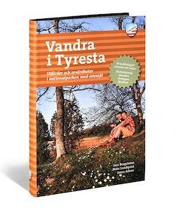 Vandra i Tyresta : utfärder och sevärdheter i nationalparken med omnejd