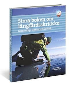 Stora boken om långfärdsskridsko : isbedömning, säkerhet och åkteknik