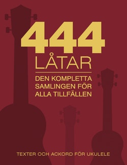 444 låtar : den kompletta samligen för alla tillfällen : texter och ackord för ukulele