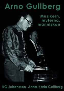 Arno Gullberg : musikern, myterna, människan