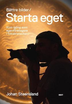 Bättre bilder / Starta eget : kom igång som egenföretagare i fotobranschen!