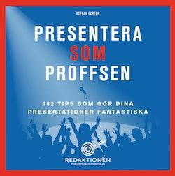 Presentera som proffsen - 182 tips som gör dina presentationer fantastiska