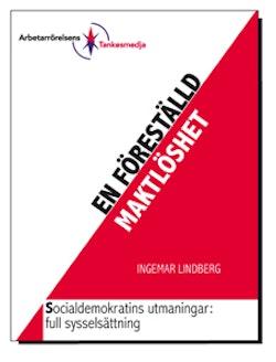 En föreställd maktlöshet : Socialdemokratins utmaningar: full sysselsättning