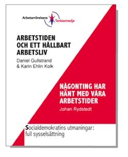 Arbetstiden och ett hållbart arbetsliv - Någonting har hänt med våra arbetstider : Socialdemokratins utmaningar: full sysselsättning
