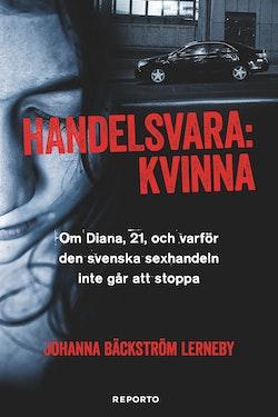 Handelsvara : kvinna : om diana, 21, och varför den svenska sexhandeln inte går att stoppa