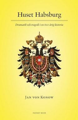 Huset Habsburg - Dramatik och tragedi i en 600-årig historia
