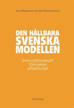 Den hållbara svenska modellen : innovationskraft, förnyelse och effektivitet
