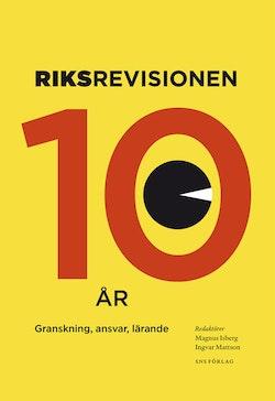 Riksrevisionen tio år : granskning, ansvar, lärande