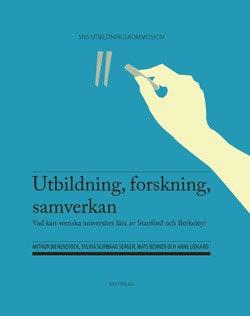 Utbildning, forskning, samverkan : vad kan svenska universitet lära av Stanford och Berkeley?