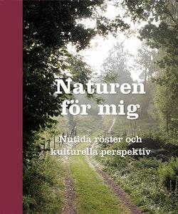 Naturen för mig : nutida röster och kulturella perspektiv