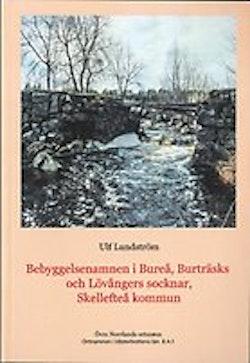 Ortnamnen i Västerbottens län. D. 8, Skellefteå kommun, Bureå, Burträsks och Lövångers socknar A:1, Bebyggelsenamn