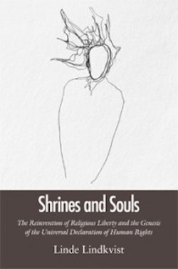Shrines and souls : the reinvention of religious liberty and the genesis of the universal declaration of human rights