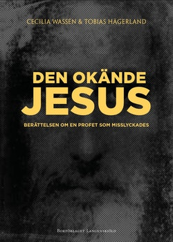 Den okände Jesus : berättelsen om en profet som misslyckades