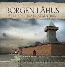 Borgen i Åhus : ett medeltida maktcentrum