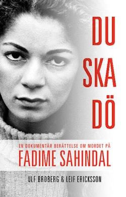 Du ska dö : en dokumentär berättelse om mordet på Fadime Sahindal