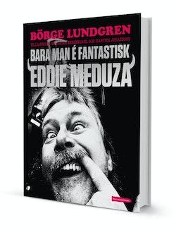 Bara man é fantastisk : Eddie Meduza