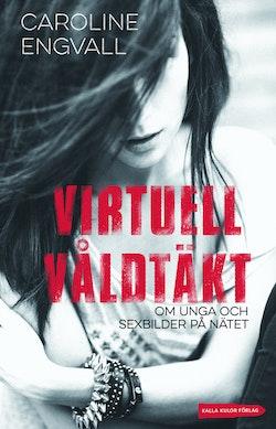 Virtuell våldtäkt : om unga och sexbilder på nätet