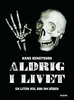 Aldrig i livet : en liten kul bok om döden
