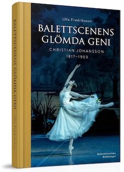 Balettscenens glömda geni : Christian Johansson 1817-1903