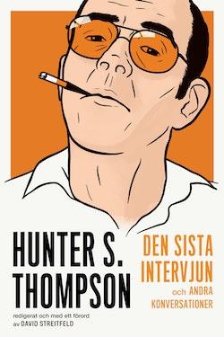 Hunter S. Thompson : den sista intervjun och andra konversationer