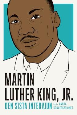 Martin Luther King : den sista intervjun och andra konversationer