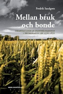 Mellan bruk och bonde : organisationen av spannmålshandeln i Västmanlands län 1770-1870
