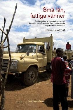 Små lån, fattiga vänner : om betydelsen av symboliskt och socialt kapital för mikrofinansanvändare i tre kenyanska organisationer, 2002-2006