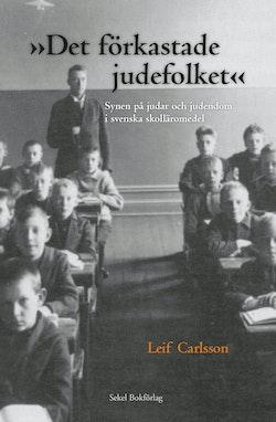 Det förkastade judefolket : synen på judar och judendom i svenska skolläromedel