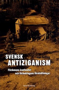 Svensk antiziganism. Fördomens kontinuitet och förändringens förutsättninga