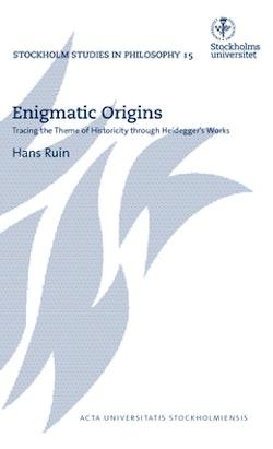 Enigmatic Origins : tracing the Theme of Historicity through Heidegger's Works